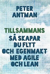 Tillsammans - Så skapar du flyt med agile och lean av Peter Antman